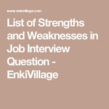 Skills And Strengths List List Of Strengths And Weaknesses In Job Interviews Job