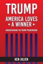 trump america loves a winner understanding the trump phenomenon by ken julien