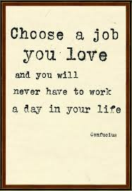 Find A Job You Love Quote Beauteous Choose A Job You Love And You Will Never Have To Work A Day In Your