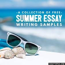 summer essay topics titles examples in english  100% papers on summer essay sample topics paragraph introduction help research more class 1 12 high school college