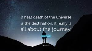 Elon Musk Quote If Heat Death Of The Universe Is The Destination