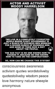 ACTOR AND ACTIVIST WOODY HARRELSON WE LIVE IN A COMPLETELY CORRUPTED Enchanting Activism Quotes