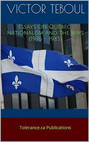 victor teboul essays on quebec nationalism and the jews  in 1976 the nationalist parti quebecois came to power in quebec and governed the province until 1985 a tense period followed its election in business