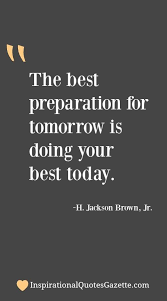 Preparation Quotes Classy The Best Preparation For Tomorrow Is Doing Your Best Today Inspire