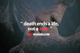 Death And Love Quotes Best Death Ends A Life Not A Love Download This Quote For Your Whatsapp