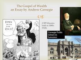 the gospel of wealth an essay by andrew carnegie carnegie public  2  the gospel of wealth an essay by andrew carnegie carnegie public library in lawrence 2 509 libraries built in 1880s 1920s