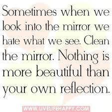 Look In The Mirror Quotes Magnificent Look In The Mirror Quotes Clean Sometimes When We Into Hate What See
