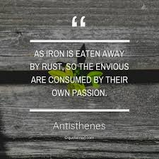 As Iron Is Eaten Away By Rust So Th Antisthenes