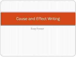 cause and effect writing ppt essay format cause and effect writing introduction hook hook open up your essay