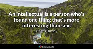 Intellectual Quotes Unique An Intellectual Is A Person Who's Found One Thing That's More