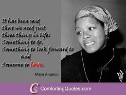 Maya Angelou Quotes About Life Mesmerizing Maya Angelou Quotes About Love And Life Image Quote