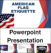 American Flag Powerpoint American Flag Etiquette Patriotic Veterans Day 4th Of July Memorial Day Ppt