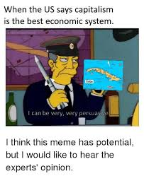 when the us says capitalism is the best economic system u darkness mebest and capitalism when the us says capitalism is the best economic