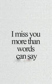 Today I Miss You More Than Yesterday And Tomorrow I Will Miss You