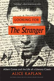 Looking For The Stranger Albert Camus And The Life Of A Literary