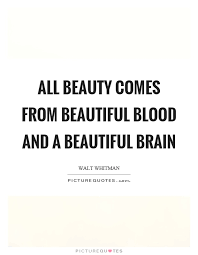 Beauty And Brain Quotes And Sayings Best Of All Beauty Comes From Beautiful Blood And A Beautiful Brain