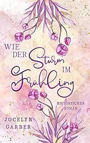Wie der Sturm im Frühling: Historischer Roman (German Edition ...
