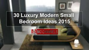 Modern Small Bedroom Designs 30 Luxury Modern Small Bedroom Ideas 2015 Youtube
