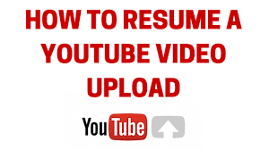How To Resume A Youtube Video Upload Youtube