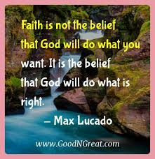 Max Lucado Quotes Stunning Max Lucado Inspirational Quotes Faith Is Not The Belief That God Will