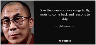 Dalai Lama Quotes On Love Extraordinary Dalai Lama Quote Give The Ones You Love Wings To Fly Roots To