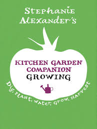 Stephanie Alexander Kitchen Garden Companion Stephanie Alexanders Kitchen Garden Companion Growing By