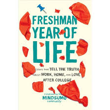 freshman year of life essays that tell the truth about work  freshman year of life essays that tell the truth about work home and love after college paperback