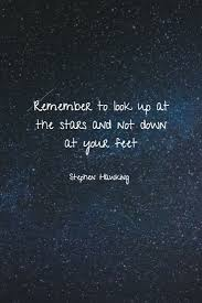 Remember To Look Up At The Stars And Not Down At Your Feet