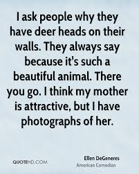 Beautiful Deer Quotes Best of Ellen DeGeneres Mom Quotes QuoteHD