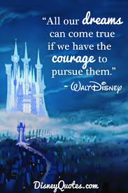 All Your Dreams Come True Quote Best Of All Our Dream Can Come True If We The Courage To Pursue Them