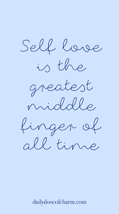 Self Love Is The Greatest Middle Finger Of All Time Quote Zen