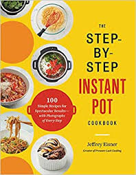 The Step By Step Instant Pot Cookbook 100 Simple Recipes