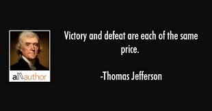 Thomas Jefferson Quote Extraordinary Victory And Defeat Are Each Of The Same Quote