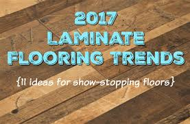 2017 laminate flooring trends update your home in style with these laminate flooring trends that