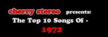 1972 Music Charts Cherry Stereo The Top 10 Songs Of 1972 Cherry Stereo