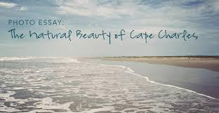 photo essay the natural beauty of cape charles va  en route  photo essay the natural beauty of cape charles va