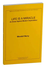 life is a miracle an essay against modern superstition wendell life is a miracle an essay against modern superstition wendell berry