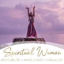 Spiritual Woman | Spiritualität - Weiblichkeit - Sexualität