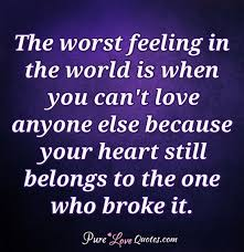 Feeling Quotes Extraordinary The Worst Feeling In The World Is When You Can't Love Anyone Else