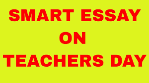 smart essay on teachers day  smart essay on teachers day