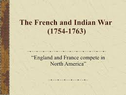 "french n war the french and n war 1754 1763 "" england and compete in"
