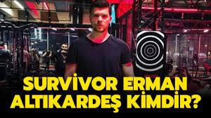 Survivor Erman Altıkardeş kimdir?