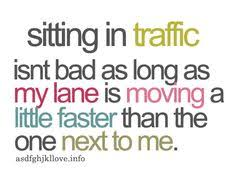 Traffic...Pffff on Pinterest | Funny quotes, Mornings and To Work