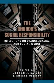 the church s social responsibility essays on evangelicalism and  church social responsibility ""