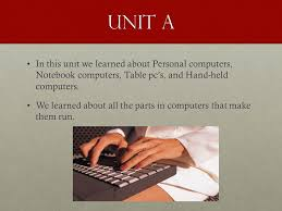 Units A-H & L-M Alec Myers. Unit A In this unit we learned about Personal  computers, Notebook computers, Table pc's, and Hand-held computers.In this  unit. - ppt download