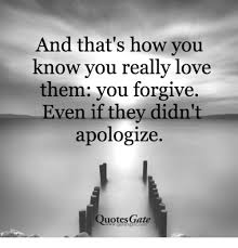 Apologize Quotes Gorgeous And That's How You Know You Really Love Them You Forgive Even If
