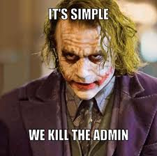 IT's Simple We kill The Admin : Batman Joker meme | Whatsapp ... via Relatably.com