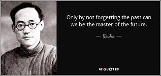 Ba Jin Quote Only By Not Forgetting The Past Can We Be The Mesmerizing Ba Quote