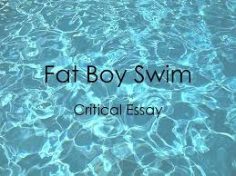 fat boy swim critical essay ppt video online  1 fat boy swim critical essay