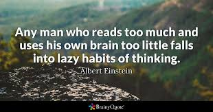 Einstein Quotes Unique Any Man Who Reads Too Much And Uses His Own Brain Too Little Falls
